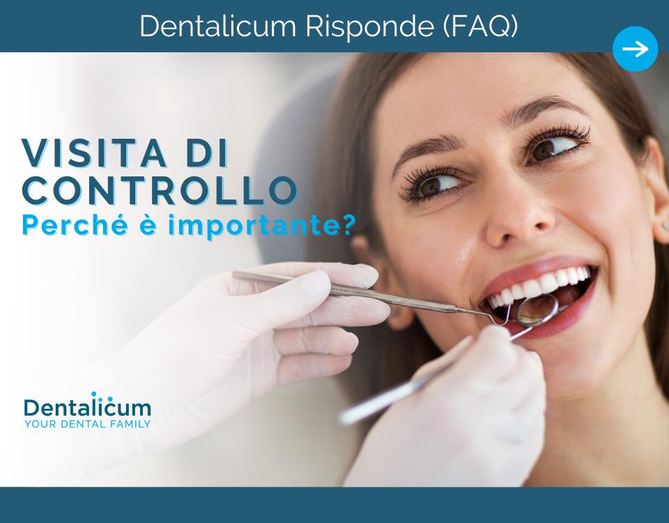 Dentalicum risponde: l'importanza della visita di controllo dal dentista.